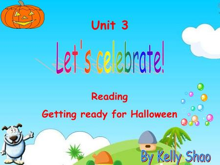 Reading Getting ready for Halloween Unit 3 Which is your favourite festival? Why do you like it?