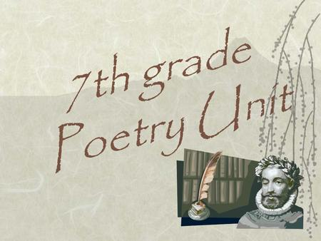 7th grade Poetry Unit. Poetry  A kind of rhythmic, compressed language that uses figures of speech and imagery designed to appeal to emotion and imagination.