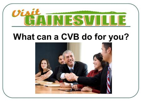 What can a CVB do for you?. Welcome! Panel today Ann Koralewski, CMP, CGMP, UF Health Science Center Curtis Odom, Sales Manager, Hilton UF Nancy Fischer,