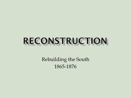 Rebuilding the South 1865-1876. Sharecropping – Freedmen or poor whites worked someone else's land Owner provided them with a place to live, seed, tools,