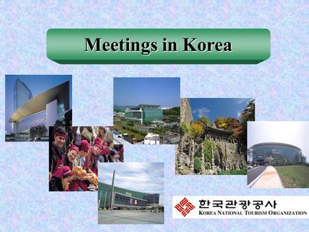 Meetings in Korea. Contents International Meeting Statistics International Meeting Figures about Korea What can we offer as a Meeting Destination Transportation.