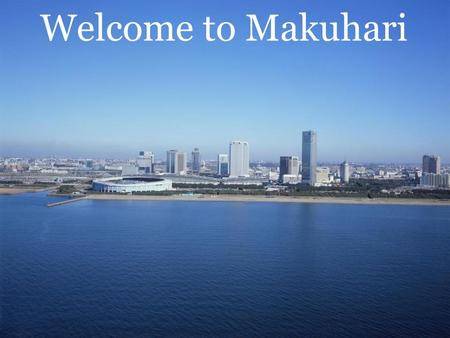 Welcome to Makuhari. 30 4040 Makuhari Messe Convention Complex Official hotels Makuhari Train station.