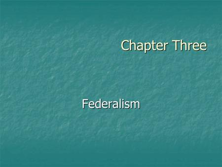 Chapter Three Federalism. The Federalism song Copyright © Houghton Mifflin Company. All rights reserved.3 | 2 : ) : ) : ) : )
