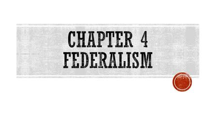  DIVIDING GOVERNMENT POWER  Federalism was invented in 1787 in Philadelphia when the delegates at the Constitutional met and chose to do away with.