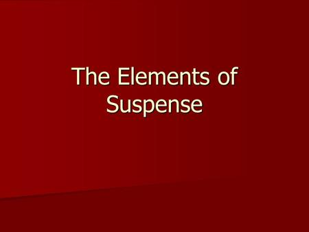 The Elements of Suspense. The Art of Suspense Uncertainty: the state or condition of being unsure or in doubt about something Uncertainty: the state or.