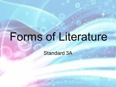 Forms of Literature Standard 3A. Form of Text When you are reading, it is important to understand the form of the text you are reading. There are many.