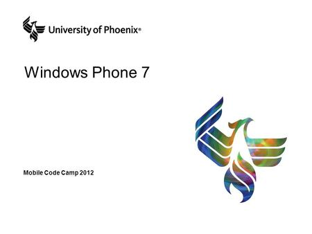 Windows Phone 7 Mobile Code Camp 2012. The Why Why develop for Windows Phone 7 versus Droid or iPhone? It's all relative to total app users. SDK and Environment.