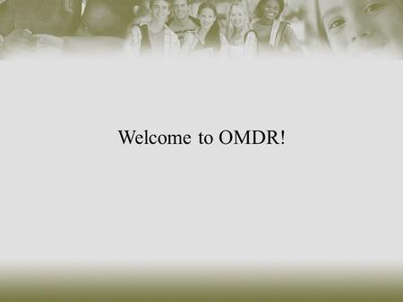Welcome to OMDR!. Test Your Knowledge About OMDR!  What does OMDR stand for?  Who uses OMDR?  Do you have to pay extra money to use OMDR?  What can.