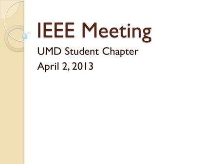 IEEE Meeting UMD Student Chapter April 2, 2013. T-Shirts They're in! Can purchase right after the meeting or anytime in the office (MWAH 271) from Sarah.