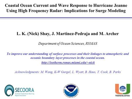 L. K. (Nick) Shay, J. Martinez-Pedraja and M. Archer Department of Ocean Sciences, RSMAS To improve our understanding of surface processes and their linkages.