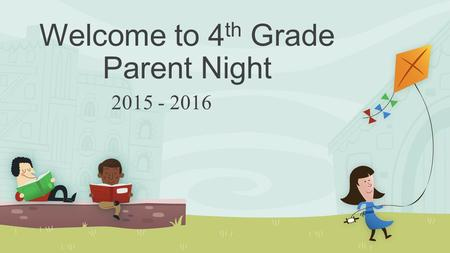 Welcome to 4 th Grade Parent Night 2015 - 2016. READING ELA grades are 50% Reading, 10% Spelling, 10% Language, 30% Writing Reading Grades come from Cold.