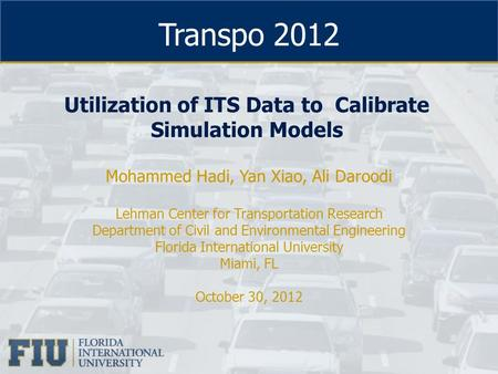 Transpo 2012 Mohammed Hadi, Yan Xiao, Ali Daroodi Lehman Center for Transportation Research Department of Civil and Environmental Engineering Florida International.
