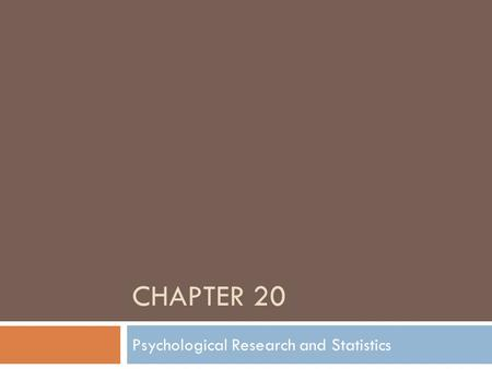 CHAPTER 20 Psychological Research and Statistics.