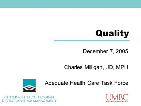 Quality December 7, 2005 Charles Milligan, JD, MPH Adequate Health Care Task Force.