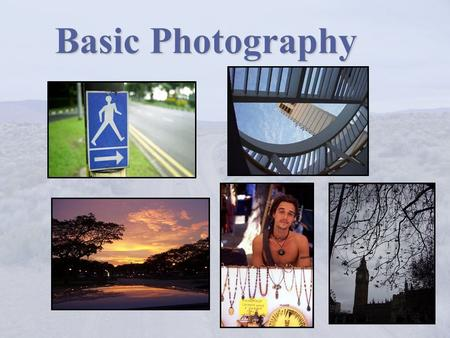 "Basic Photography. The 6 Things To Know Know your camera Hold the camera still The 2-second rule Take a few more Tell a ""story"" Capture the ""mood"""
