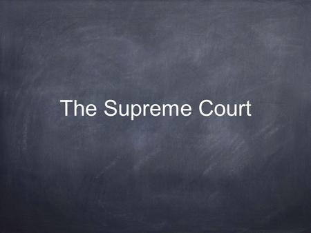 The Supreme Court. Essential Question What is the Supreme Court's role in the American judicial system?