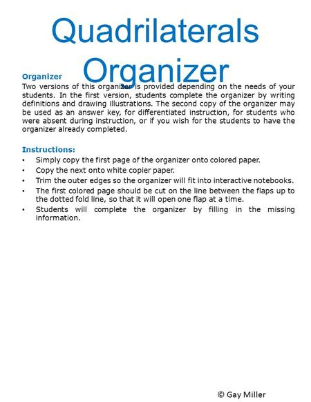 Quadrilaterals Organizer Organizer Two versions of this organizer is provided depending on the needs of your students. In the first version, students complete.