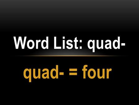 Quad- = four Word List: quad-. quadrangle a four -sided enclosure, usually surrounded by buildings.