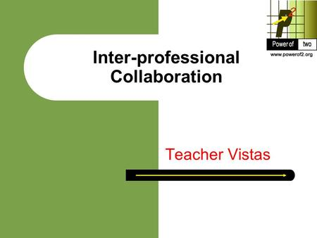 Inter-professional Collaboration Teacher Vistas. What is a Teacher Vista? A Teacher Vista may be a variety of submissions by educators Teacher Vistas.