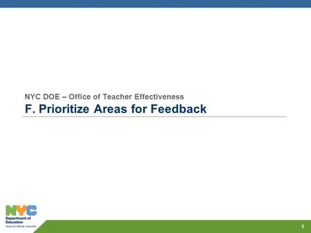 NYC DOE – Office of Teacher Effectiveness F. Prioritize Areas for Feedback 1.