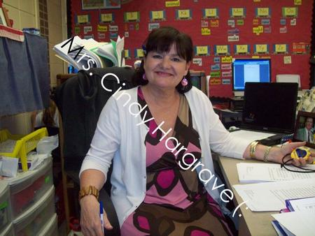 Mrs. Cindy Hargrave (: How long have you been teaching? I have been teaching for 33 ½ years. In fact, this is my last year.