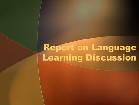 Report on Language Learning Discussion. Outline Teacher Capacity Building Standards Assessment Use of ICT Policy.