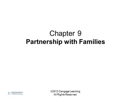 ©2012 Cengage Learning. All Rights Reserved. Chapter 9 Partnership with Families.