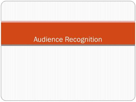 Audience Recognition. Objective Is to make you understand about the importance of audience recognition and audience involvement in a business communication.