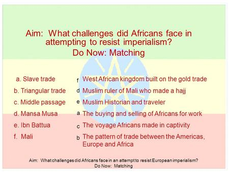 Aim: What challenges did Africans face in an attempt to resist European imperialism? Do Now: Matching Aim: What challenges did Africans face in attempting.