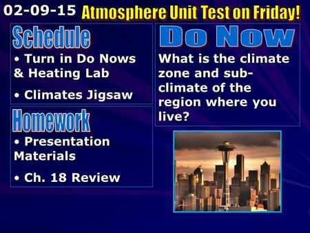 Turn in Do Nows & Heating Lab Turn in Do Nows & Heating Lab Climates Jigsaw Climates Jigsaw What is the climate zone and sub- climate of the region where.