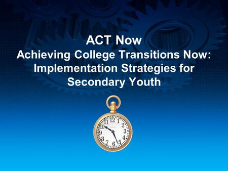 ACT Now Achieving College Transitions Now: Implementation Strategies for Secondary Youth.