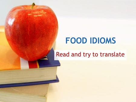FOOD IDIOMS Read and try to translate. I thought I was just going to interview the secretary, but they let me talk to the big cheese himself. = necessities,