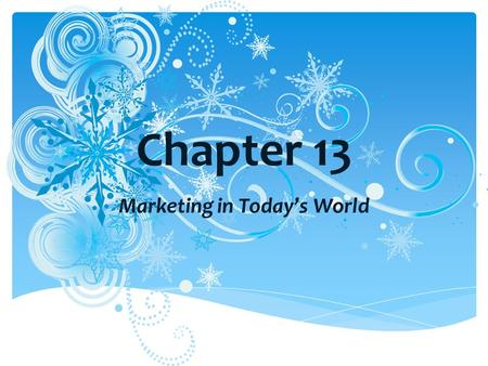 Chapter 13 Marketing in Today's World. BASICS OF MARKETING: (abbreviated as MKTG) MARKET- a group of customers who share common wants and needs. (NOTE: