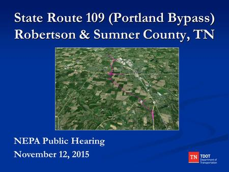 State Route 109 (Portland Bypass) Robertson & Sumner County, TN NEPA Public Hearing November 12, 2015.