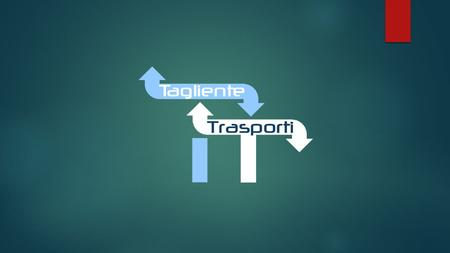 "Tagliente Trasporti Srl The Tagliente Trasporti Srl"" operates in the transport and logistics products since more than 20 years on both domestic and."