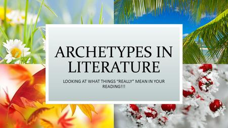 "ARCHETYPES IN LITERATURE LOOKING AT WHAT THINGS ""REALLY"" MEAN IN YOUR READING!!!"