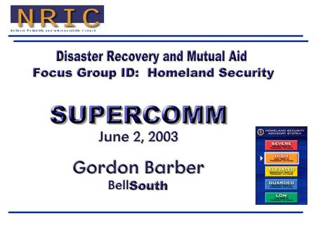 2 Gordon Barber March 14, 2003 Focus Group Committee Chairs F Cable: John Thrower (Cox Communications) F CLECs: Robert Smith (McLeod USA) F Equipment.