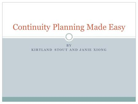 BY KIRTLAND STOUT AND JANIE XIONG Continuity Planning Made Easy.
