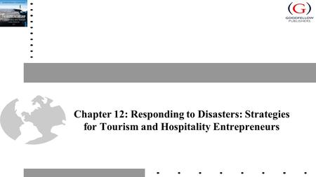 Chapter 12: Responding to Disasters: Strategies for Tourism and Hospitality Entrepreneurs.