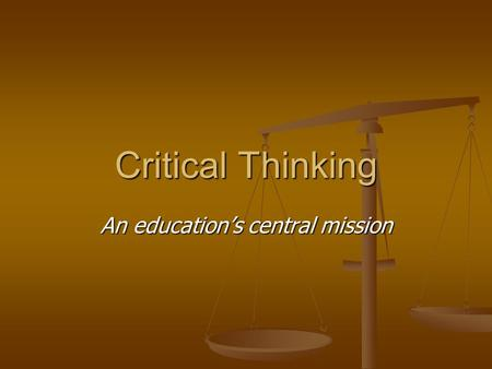 Critical Thinking An education's central mission.