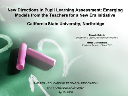 New Directions in Pupil Learning Assessment: Emerging Models from the Teachers for a New Era Initiative California State University, Northridge Beverly.