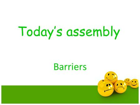 Today's assembly Barriers. What do these people have in common?