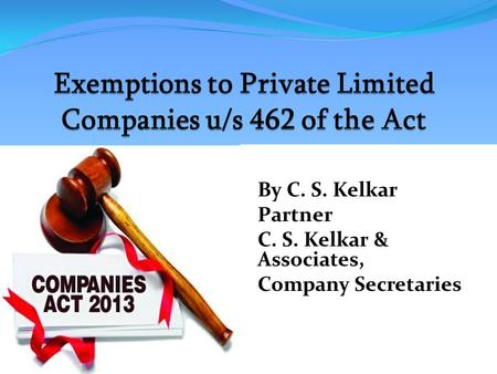By C. S. Kelkar Partner C. S. Kelkar & Associates, Company Secretaries.