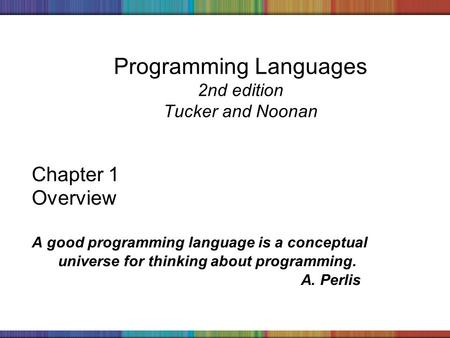 Copyright © 2006 The McGraw-Hill Companies, Inc. Programming Languages 2nd edition Tucker and Noonan Chapter 1 Overview A good programming language is.