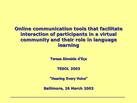 Online communication tools that facilitate interaction of participants in a virtual community and their role in language learning Teresa Almeida d'Eça.