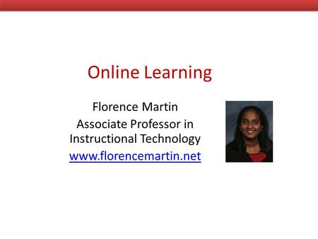 Online Learning Florence Martin Associate Professor in Instructional Technology www.florencemartin.net.