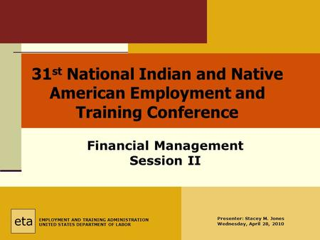 eta EMPLOYMENT AND TRAINING ADMINISTRATION UNITED STATES DEPARTMENT OF LABOR 31 st National Indian and Native American Employment and Training Conference.