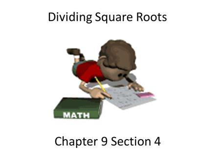 Chapter 9 Section 4 Dividing Square Roots. Learning Objective 1.Understand what it means for a square root to be simplified 2.Use the Quotient Rule to.