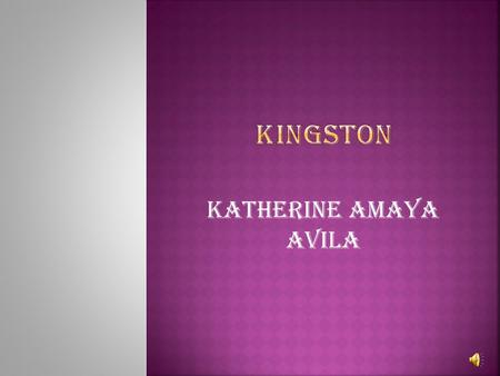 KATHERINE AMAYA AVILA. KINGSTON is the Capital of Jamaica.