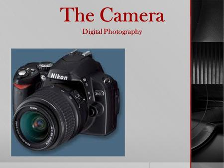 The Camera Digital Photography. Types of digital cameras Point-and-ShootDSLR Camera.